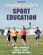 Complete Guide to Sport Education 2nd Edition ebook by Siedentop, Daryl