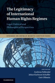 The Legitimacy of International Human Rights Regimes - Legal, Political and Philosophical Perspectives ebook by Professor Andreas Føllesdal,Dr Johan Karlsson Schaffer,Professor Geir Ulfstein