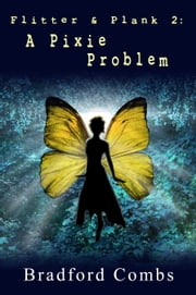Flitter & Plank 2: A Pixie Problem ebook by Bradford Combs