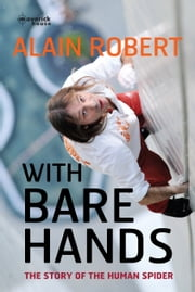 With Bare Hands - The story of the human spider ebook by Alain Robert