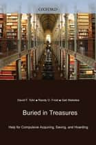 Buried In Treasures : Help For Compulsive Acquiring, Saving, And Hoarding ebook by David F. Tolin;Randy O. Frost;Gail Steketee