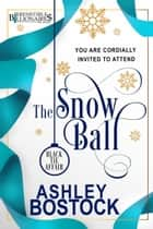 The Snow Ball - An Irresistible Billionaires Novella ebook by Ashley Bostock