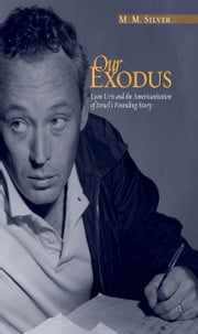Our Exodus: Leon Uris and the Americanization of Israel's Founding Story ebook by M.M. Silver