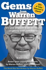 Gems from Warren Buffett - Wit and Wisdom from 34 Years of Letters to Shareholders ebook by Mark Gavagan,Warren Buffett - based upon his works