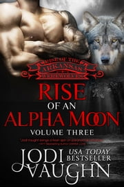 RISE OF AN ALPHA MOON Volume 3 ebook by Jodi Vaughn