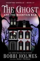 The Ghost and the Mountain Man ebook by Bobbi Holmes