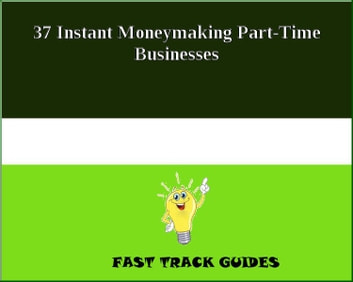 37 Instant Moneymaking Part-Time Businesses eBook by Alexey