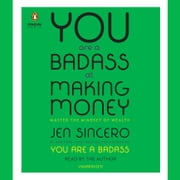 You Are a Badass at Making Money - Master the Mindset of Wealth audiobook by Jen Sincero