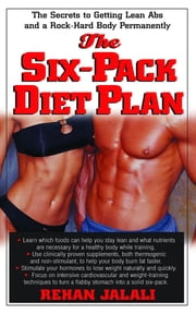 The Six-Pack Diet Plan - The Secrets to Getting Lean Abs and a Rock-Hard Body Permanently ebook by Rehan Jalali
