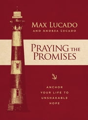 Praying the Promises - Anchor Your Life to Unshakable Hope eBook by Max Lucado, Andrea Lucado