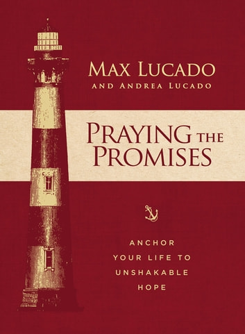 Praying the Promises - Anchor Your Life to Unshakable Hope ebook by Max Lucado,Andrea Lucado