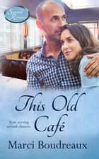 This Old Cafe - Stonehill Romance, #5 ebook by Marci Boudreaux