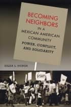 Becoming Neighbors in a Mexican American Community - Power, Conflict, and Solidarity ebook by Gilda L. Ochoa