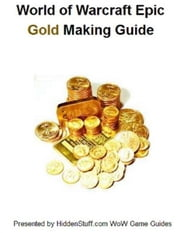 World of Warcraft Gold Making & Farming Locations Guide: The Fastest Way to Make Gold Guaranteed! ebook by Josh Abbott