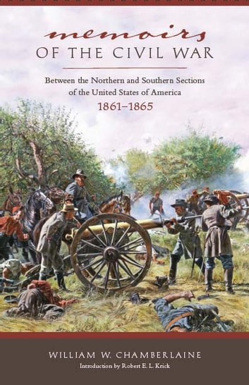 Memoirs of the Civil War - Between the Northern and Southern Sections of the United States of America 1861 to 1865 ebook by William W. Chamberlaine,Gary W. Gallagher