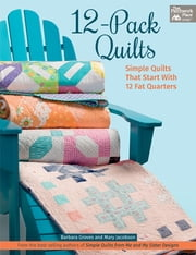 12-Pack Quilts - Simple Quilts that Start with 12 Fat Quarters ebook by Barbara Groves,Mary Jacobson