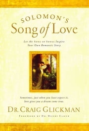 Solomon's Song of Love - Let a Song of Songs Inspire Your Own Love Story ebook by Dr. Craig Glickman Dr.