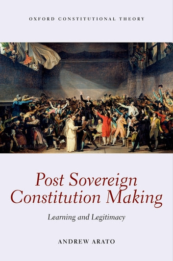 Post Sovereign Constitution Making - Learning and Legitimacy ebook by Andrew Arato