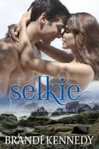 Selkie - The Selkie Trilogy, #1 ebook by Brandi Kennedy
