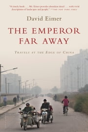 The Emperor Far Away - Travels at the Edge of China ebook by David Eimer
