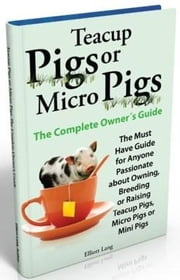 Ebook Teacup And Micro pigs, The Complete Owner's Guide ebook by Lang, Elliott