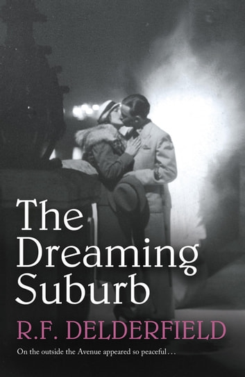 The Dreaming Suburb - Will The Avenue remain peaceful in the aftermath of war? ebook by R. F. Delderfield