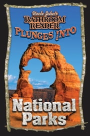 Uncle John's Bathroom Reader Plunges into National Parks ebook by Bathroom Readers' Hysterical Society