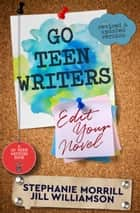 Go Teen Writers - Edit Your Novel ebook by Stephanie Morrill, Jill Williamson