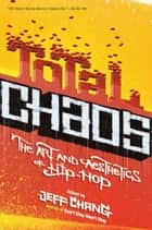 Total Chaos - The Art and Aesthetics of Hip-Hop ebook by Jeff Chang