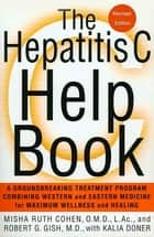 The Hepatitis C Help Book ebook by Robert Gish,Kalia Doner,Misha Ruth Cohen, O.M.D., L. Ac.