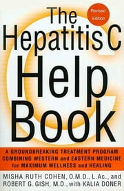 The Hepatitis C Help Book - A Groundbreaking Treatment Program Combining Western and Eastern Medicine for Maximum Wellness and Healing ebook by Robert Gish,Misha Ruth Cohen,Kalia Doner