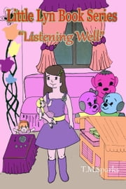 "Little Girl Lyn - Book 1 - ""Listening Well"" ebook by T.M.Sparks"