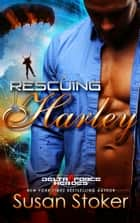 Rescuing Harley - Army Delta Force/Military Romance ebook by Susan Stoker