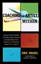 Coaching the Artist Within ebook by Eric Maisel