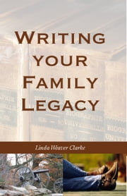 Writing Your Family Legacy ebook by Linda Weaver Clarke