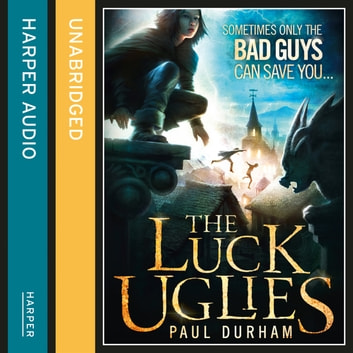 The Luck Uglies (The Luck Uglies, Book 1) audiobook by Paul Durham