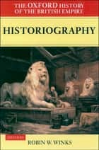 The Oxford History of the British Empire: Volume V: Historiography ebook by Robin Winks, Wm.Roger Louis