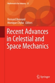 Recent Advances in Celestial and Space Mechanics ebook by Bernard Bonnard,Monique Chyba