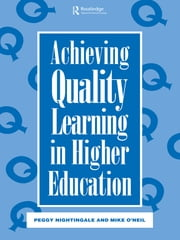Achieving Quality Learning in Higher Education ebook by Nightingale, Peggy,O'Neil, Mike