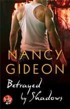 Betrayed by Shadows ebook door Nancy Gideon