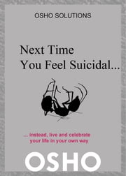 Next Time You Feel Suicidal… - instead, live and celebrate your life in your own way ebook by Osho,Osho International Foundation