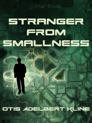 Stranger From Smallness ebook by Otis Adelbert Kline