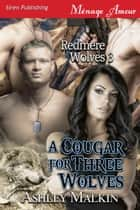 A Cougar for Three Wolves ebook by Ashley Malkin