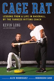 Cage Rat - Lessons from a Life in Baseball by the Yankees Hitting Coach ebook by Kevin Long,Glen Waggoner