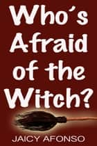 Who´s Afraid of the Witch? ebook by Jaicy Afonso