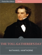 The Toll-Gatherer's Day: A Sketch of Transitory Life (Illustrated) ebook by Nathaniel Hawthorne