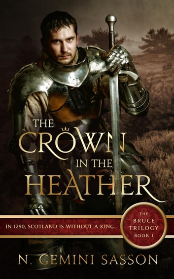 The Crown in the Heather - The Bruce Trilogy, #1 ebook by N. Gemini Sasson