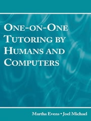 One-on-One Tutoring by Humans and Computers ebook by Martha Evens,Joel Michael