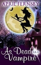 As Dead As A Vampire - A Brimstone Witch Mystery, #2 ebook by April Fernsby