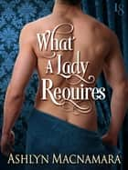 What a Lady Requires ebook by Ashlyn Macnamara,Ashlyn Macnamara